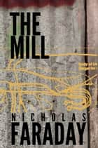 The Mill ebook by Nicholas Faraday