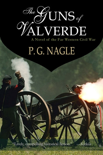 The Guns of Valverde - The Far Western Civil War, Book 2 ebook by P. G. Nagle