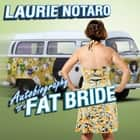 Autobiography of a Fat Bride - True Tales of a Pretend Adulthood audiobook by Laurie Notaro