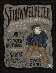 Struwwelpeter - Fearful Stories and Vile Pictures to Instruct Good Little Folks ebook by Heinrich Hoffmann