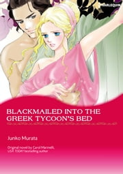 BLACKMAILED INTO THE GREEK TYCOON'S BED - Harlequin Comics ebook by Carol Marinelli, Junko Murata