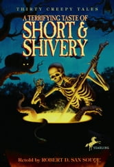 A Terrifying Taste of Short & Shivery - Thirty Creepy Tales ebook by Robert D. San Souci