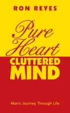 Pure Heart Cluttered Mind ebook by Ron Reyes