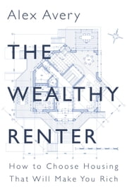 The Wealthy Renter - How to Choose Housing That Will Make You Rich ebook by Kobo.Web.Store.Products.Fields.ContributorFieldViewModel