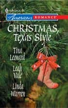 Christmas, Texas Style - Four Texas Babies\A Texan Under the Mistletoe\Merry Texmas ebook by Tina Leonard, Leah Vale, Linda Warren