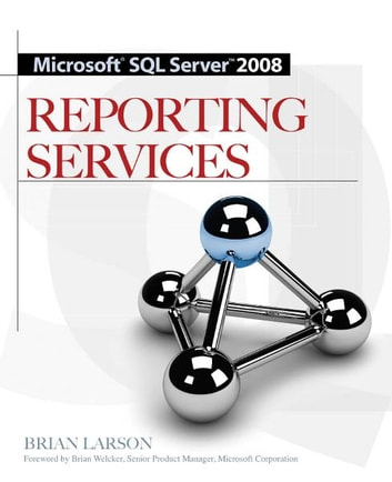 Microsoft SQL Server 2008 Reporting Services ebook by Brian Larson