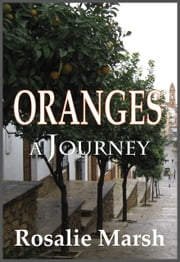 Oranges: A Journey ebook by Rosalie Marsh