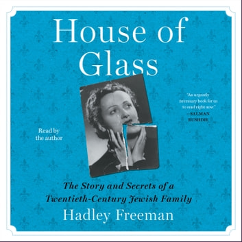 House of Glass - The Story and Secrets of a Twentieth-Century Jewish Family livre audio by Hadley Freeman