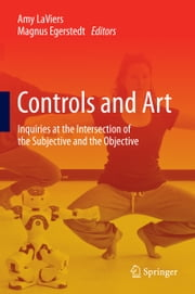 Controls and Art - Inquiries at the Intersection of the Subjective and the Objective ebook by