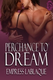 Perchance to Dream ebook by Empress LaBlaque