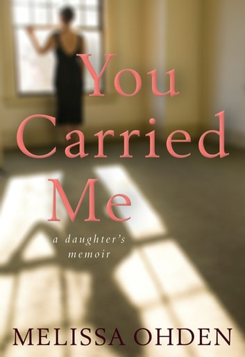 You Carried Me - A Daughter's Memoir ebook by Melissa Ohden