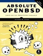 Absolute OpenBSD, 2nd Edition - Unix for the Practical Paranoid ebook by Michael W. Lucas