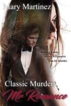 Classic Murder: Mr. Romance ebook by Mary Martinez