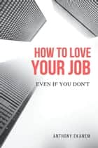 How to Love Your Job ebook by Anthony Ekanem