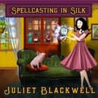Spellcasting in Silk audiobook by Juliet Blackwell