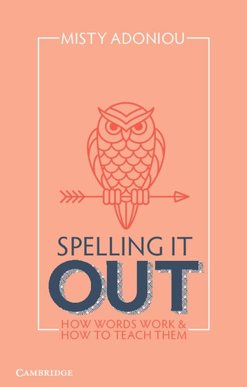 Spelling it out ebook by misty adoniou 9781316824009 rakuten kobo spelling it out how words work and how to teach them ebook by misty adoniou fandeluxe Gallery