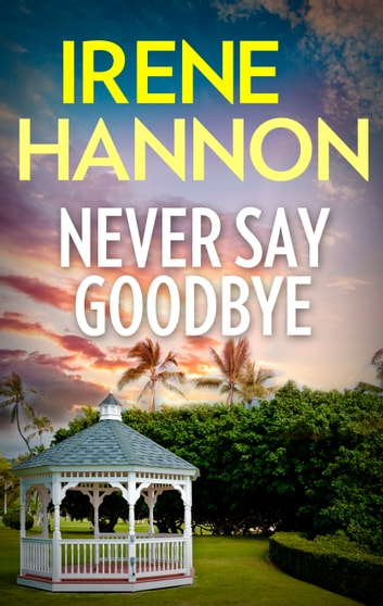 Never Say Goodbye ebook by Irene Hannon