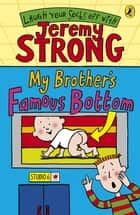 My Brother's Famous Bottom ebook by Jeremy Strong