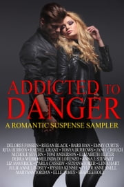 Addicted to Danger - A Romantic Suspense Sampler ebook by Delores Fossen, Regan Black, Barb Han,...