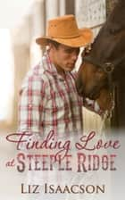 Finding Love at Steeple Ridge - A Buttars Brothers Novel ebook by Liz Isaacson