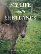 My Life with Shetlands ebook by Judith Anne Gratton