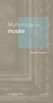 Mythologie du Musée ebook by Bernard Deloche