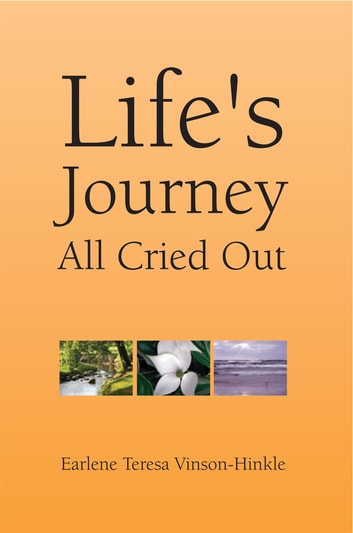 Life's Journey All Cried Out eBook by Earlene Teresa Vinson-Hinkle