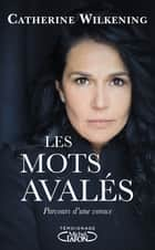 Les mots avalés ebook by Catherine Wilkening