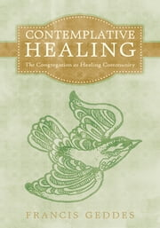 Contemplative Healing - The Congregation as Healing Community ebook by Francis Geddes