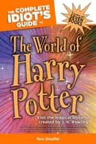 The Complete Idiot's Guide to the World of Harry Potter - Visit the Magical Universe Created by J. K. Rowling ebook by Tere Stouffer