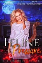 Feline The Pressure ebook by Laura Greenwood, L.A. Boruff, Lacey Carter Andersen