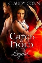 Catch & Hold-Legend book #6 Legend series ebook by Claudy Conn