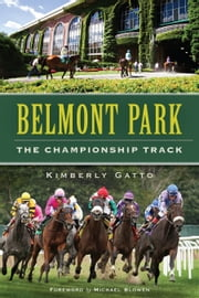 Belmont Park - The Championship Track ebook by Kimberly Gatto,Michael Blowen