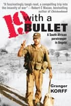 19 With a Bullet - A South African Paratrooper in Angola ebook by Granger Korff