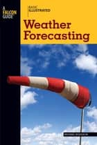 Basic Illustrated Weather Forecasting ebook by Michael Hodgson,Lon Levin