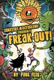 Ignatius MacFarland 2: Frequency Freak-out! ebook by Paul Feig