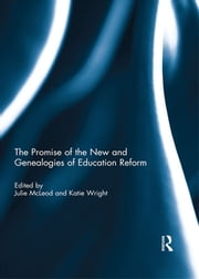 The Promise of the New and Genealogies of Education Reform ebook by Julie McLeod,Katie Wright
