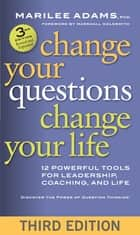 Change Your Questions, Change Your Life ebook by Marilee G. Adams Ph.D.,Marshall Goldsmith