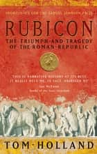 Rubicon - The Triumph and Tragedy of the Roman Republic ebook by Tom Holland