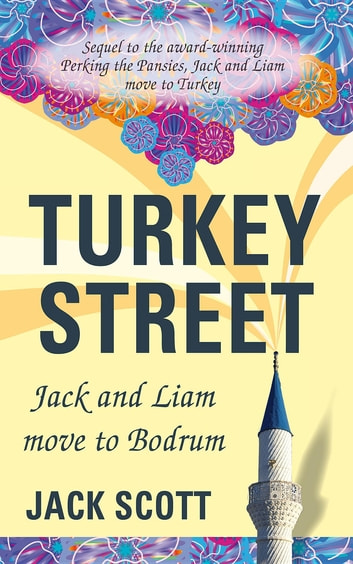 Turkey Street - Jack and Liam move to Bodrum ebook by Jack Scott