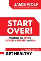START OVER! Start NOW! Ten KEYS to SUCCESS in BUSINESS and Life! ebook by Jamie Wolf