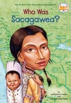 Who Was Sacagawea? ebook by Judith Bloom Fradin, Dennis Brindell Fradin, Who HQ,...