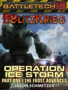 BattleTech: Operation Ice Storm - Part 1: The Frost Advances ebook by Jason Schmetzer