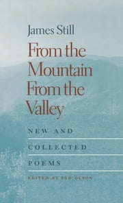 From the Mountain, From the Valley - New and Collected Poems ebook by James Still