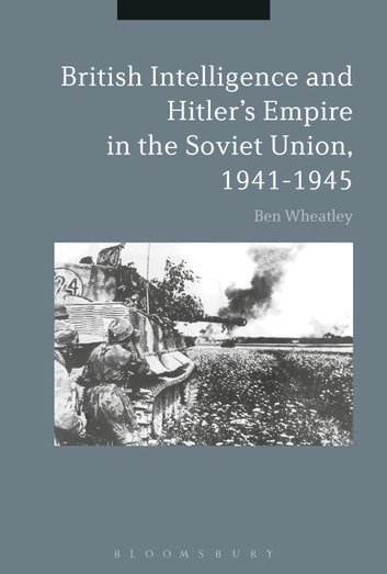 British Intelligence and Hitler's Empire in the Soviet Union, 1941-1945 ebook by Ben Wheatley