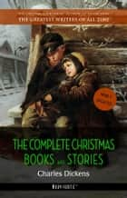 Charles Dickens: The Complete Christmas Books and Stories ebook by Charles Dickens