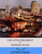 The Little Regiment ebook by Stephen Crane