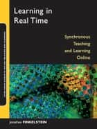 Learning in Real Time - Synchronous Teaching and Learning Online ebook by Jonathan E. Finkelstein