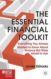 The Essential Financial Toolkit - Everything You Always Wanted to Know About Finance But Were Afraid to Ask ebook by J. Estrada
