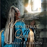 The Unfaithful Queen - A Novel of Henry VIII's Fifth Wife audiobook by Carolly Erickson
